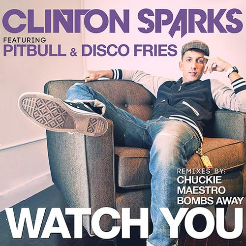 CLINTON SPARKS FEAT. PITBULL & DISCO FRIES - WATCH YOU (THE REMIXES)