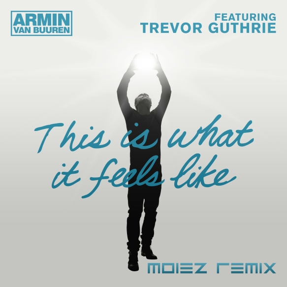 Armin van Buuren Feat. Trevor Guthrie - This Is What It Feels Like (Moiez Remix)