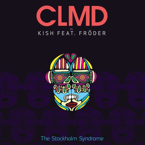 CLMD VS. KISH FEAT. FRÖDER - THE STOCKHOLM SYNDROME (ORIGINAL MIX)