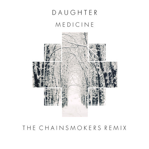 DAUGHTER - MEDICINE (THE CHAINSMOKERS REMIX)