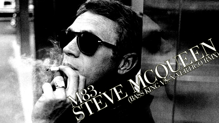 M83 – Steve McQueen (Bass King vs. X-Vertigo Remix)