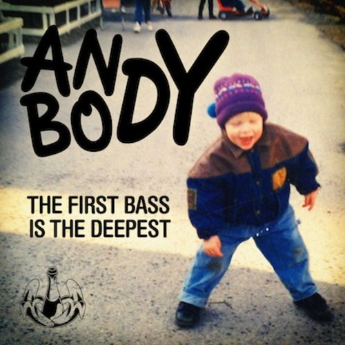 ANYBODY - THE FIRST BASS IS THE DEEPEST