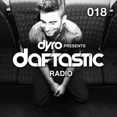 Dyro presents Daftastic Radio 018