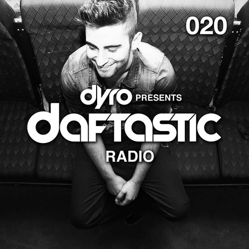 Dyro presents Daftastic Radio 020