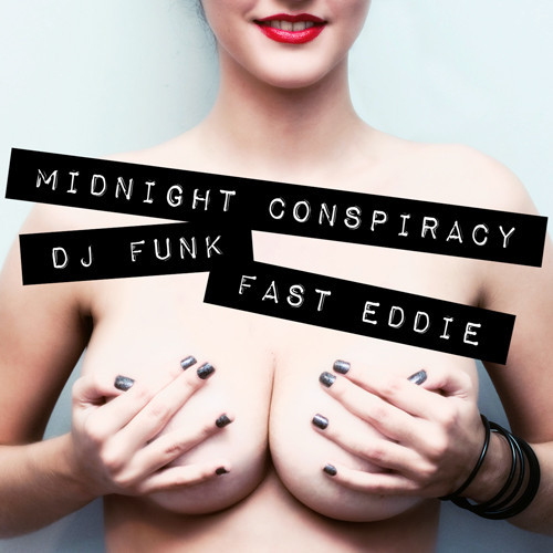 Midnight Conspiracy & DJ Funk - Tits In My Face (feat. Fast Eddie) *FREE DOWNLOAD*