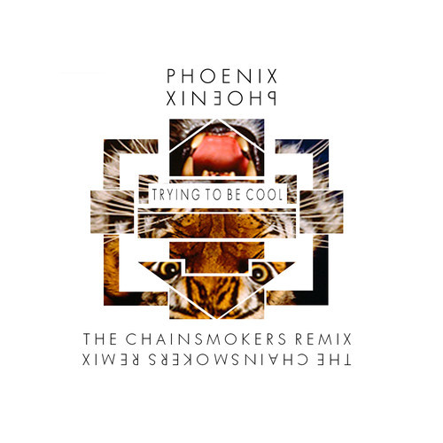 PHOENIX - TRYING TO BE COOL (THE CHAINSMOKERS REMIX)