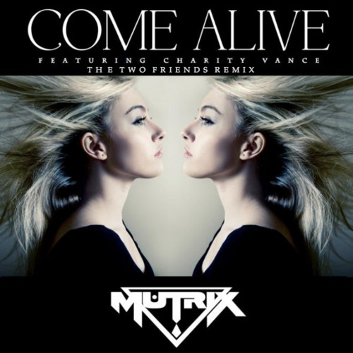 Come Alive (The Two Friends Remix) - Mutrix ft. Charity Vance