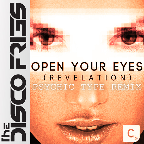 THE DISCO FRIES - OPEN YOUR EYES (REVELATION) (PSYCHIC TYPE REMIX)