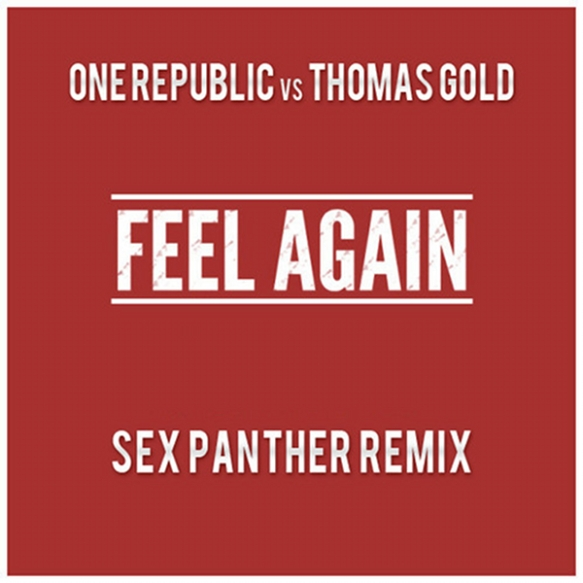 One Republic vs Thomas Gold - Feel Again (Sex Panther Remix)