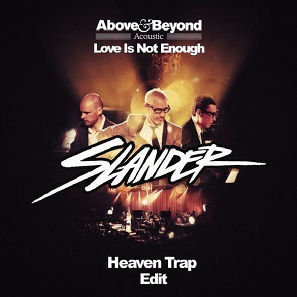 Above & Beyond - Love Is Not Enough (Slander Heaven Trap Edit)