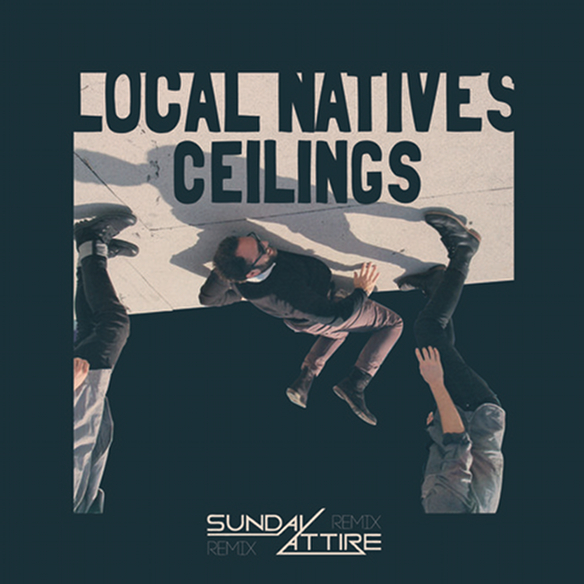 Local Natives - Ceilings (SundayAttire Remix)